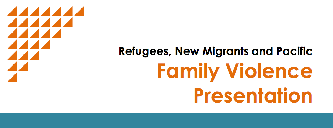 Workshop: Refugees, New Migrants and Pacific Family Violence Presentation